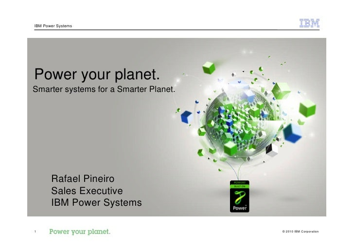 IBM Power Systems     Power your planet. Smarter systems for a Smarter Planet.            Rafael Pineiro        Sales Exec...