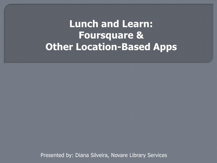 Lunch & Learn:  Foursquare & Other Location-Based Apps