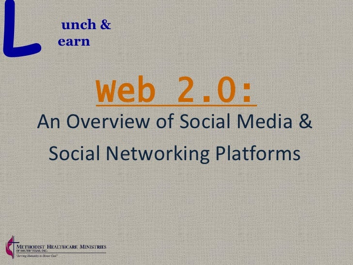 L   unch &    earn        Web 2.0:An Overview of Social Media & Social Networking Platforms