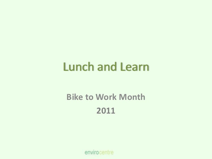 Lunch and LearnBike to Work Month        2011
