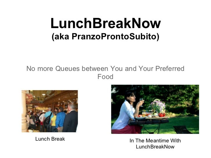 LunchBreakNow       (aka PranzoProntoSubito)No more Queues between You and Your Preferred                   Food  Lunch Br...