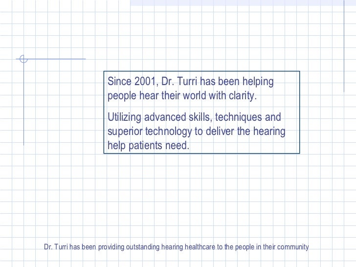 Since 2001, Dr. Turri has been helping people hear their world with clarity. Utilizing advanced skills, techniques and sup...