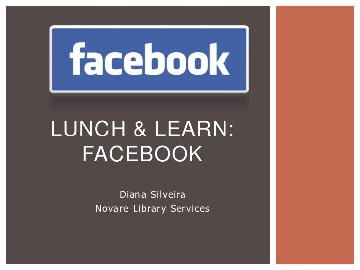 Lunch & Learn: Facebook<br />Diana Silveira<br />Novare Library Services<br />
