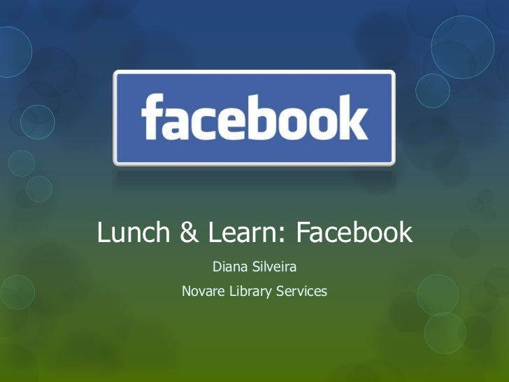 Lunch & Learn: Facebook          Diana Silveira      Novare Library Services