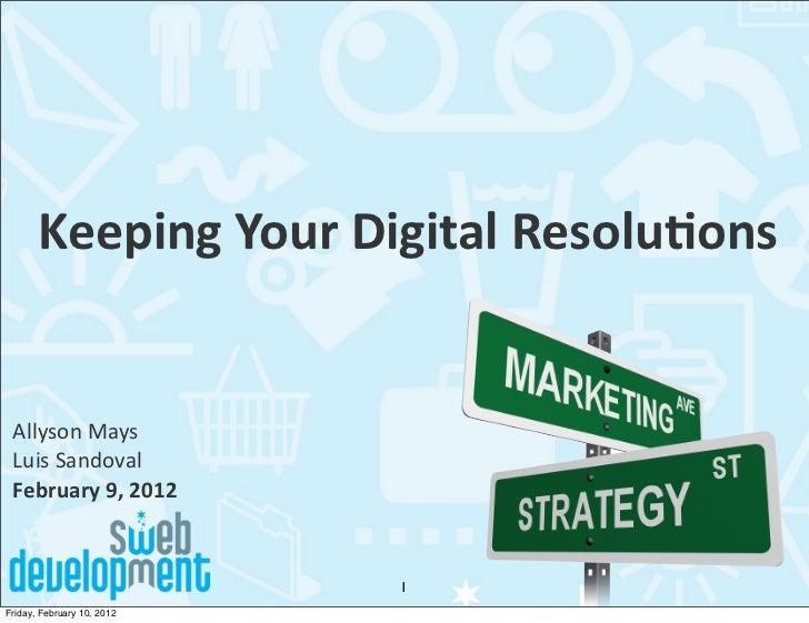 Keeping Your Digital Resolu2ons Allyson Mays Luis Sandoval February 9, 2012                            1Frid...