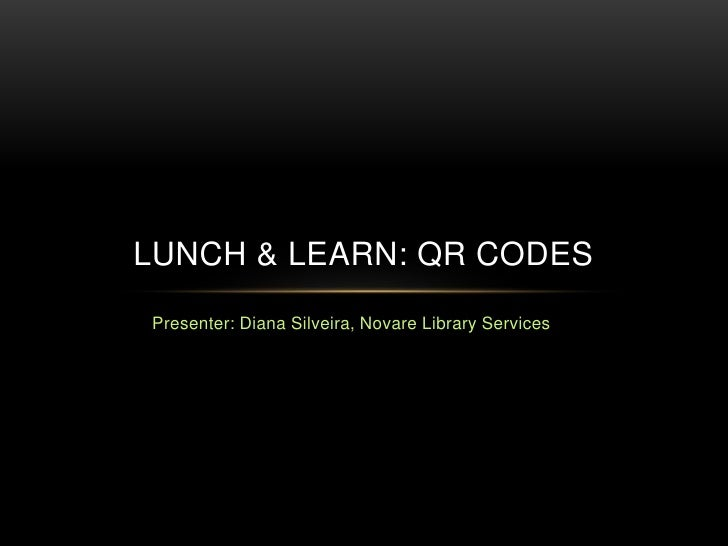 Presenter: Diana Silveira, Novare Library Services<br />Lunch & Learn: QR Codes<br />