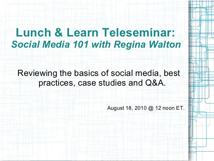 Lunch & Learn Teleseminar:  Social Media 101 with Regina Walton  <ul>Reviewing the basics of social media, best practices,...