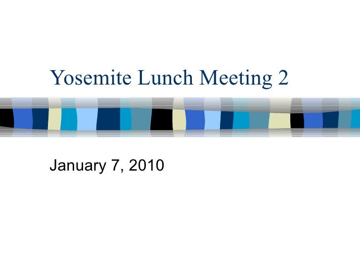 Yosemite Lunch Meeting 2 January 7, 2010