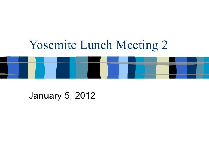 Yosemite Lunch Meeting 2 January 5, 2012