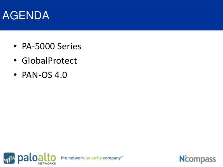 AGENDA<br />PA-5000 Series<br />GlobalProtect<br />PAN-OS 4.0<br />