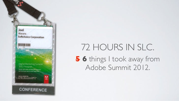 72 HOURS IN SLC.5 6 things I took away from   Adobe Summit 2012.