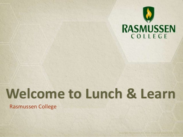 Welcome to Lunch & Learn Rasmussen College Copyright Rasmussen, Inc. 2011. Proprietary and Confidential.