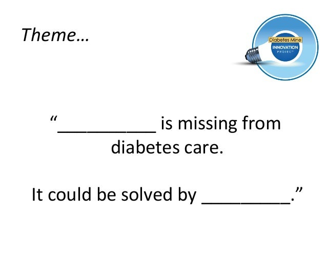 "Theme…	      ""__________	  is	  missing	  from	            diabetes	  care.   	   It	  could	  be	  solved	  by	  ________..."