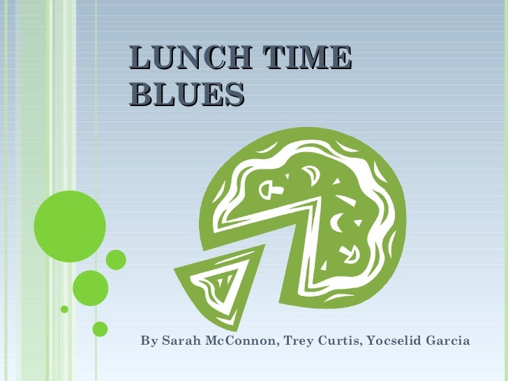 Lunch time blues