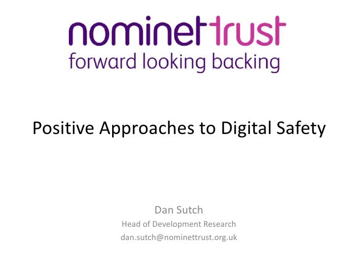 Positive Approaches to Digital Safety <br />Dan Sutch<br />Head of Development Research<br />dan.sutch@nominettrust.org.uk...