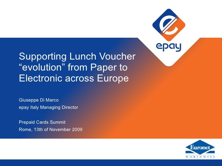 "Supporting Lunch Voucher ""evolution"" from Paper to Electronic across Europe Giuseppe Di Marco epay Italy Managing Director..."