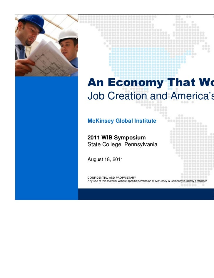 An Economy That WorksJob Creation and America's FutureMcKinsey Global Institute2011 WIB SymposiumState College, Pennsylvan...
