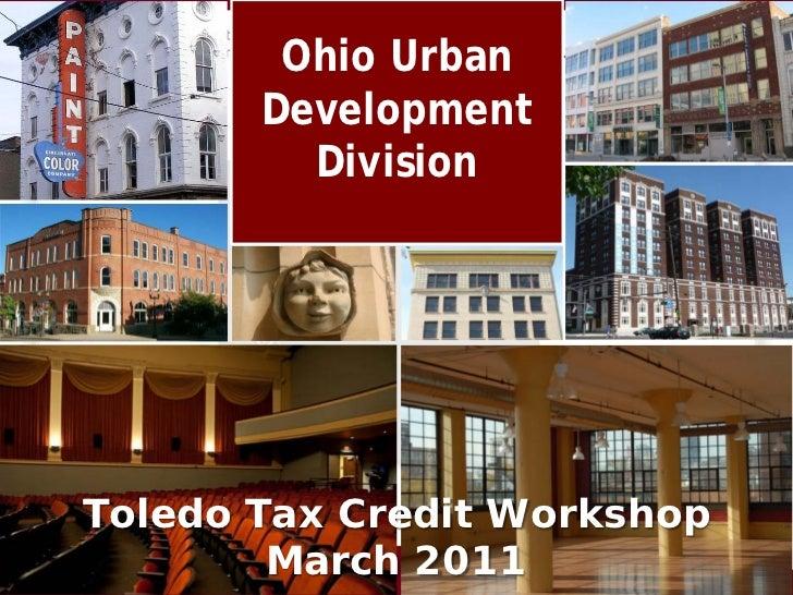 Ohio Urban       Development         DivisionToledo Tax Credit Workshop        March 2011