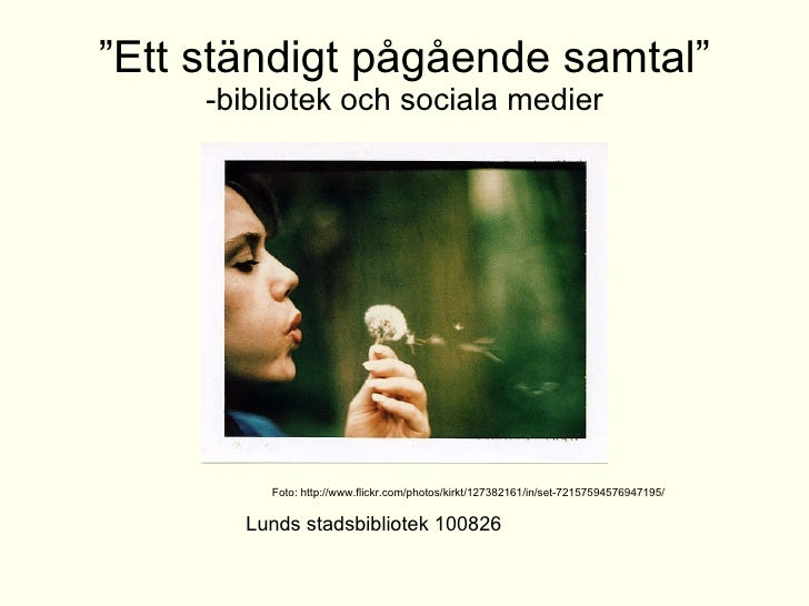 """"""" Ett ständigt pågående samtal"""" -bibliotek och sociala medier Lunds stadsbibliotek 100826 Foto: http://www.flickr.com/phot..."""