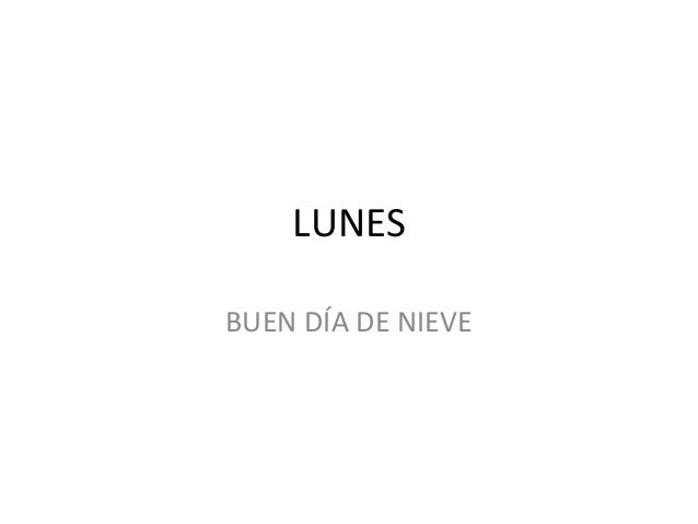 LUNES BUEN DÍA DE NIEVE