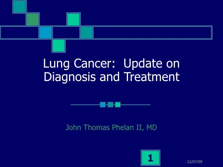 Lung Cancer:  Update on Diagnosis and Treatment John Thomas Phelan II, MD