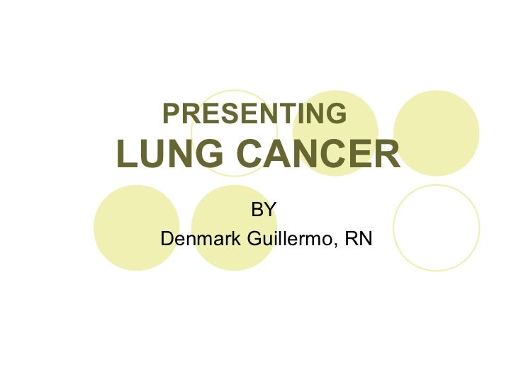 PRESENTINGLUNG CANCER         BY Denmark Guillermo, RN