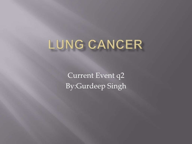 LUNG CANCER<br />Current Event q2 <br />By:Gurdeep Singh<br />