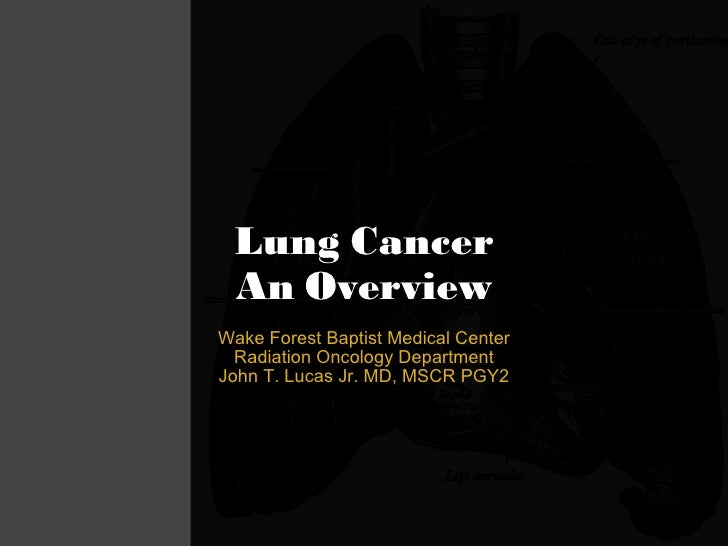 Lung Cancer An Overview Wake Forest Baptist Medical Center Radiation Oncology Department John T. Lucas Jr. MD, MSCR PGY2