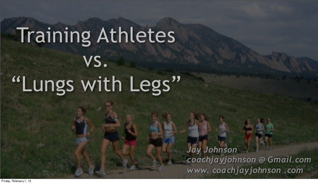 "Training Athletes              vs.      ""Lungs with Legs""                           Jay Johnson                           ..."