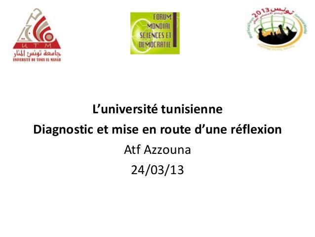 L'université tunisienneDiagnostic et mise en route d'une réflexionAtf Azzouna24/03/13