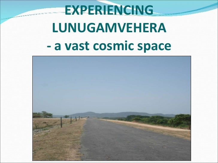 EXPERIENCING LUNUGAMVEHERA  - a vast cosmic space