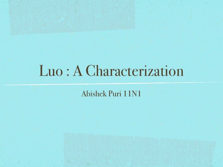 Luo : A Characterization       Abishek Puri 11N1