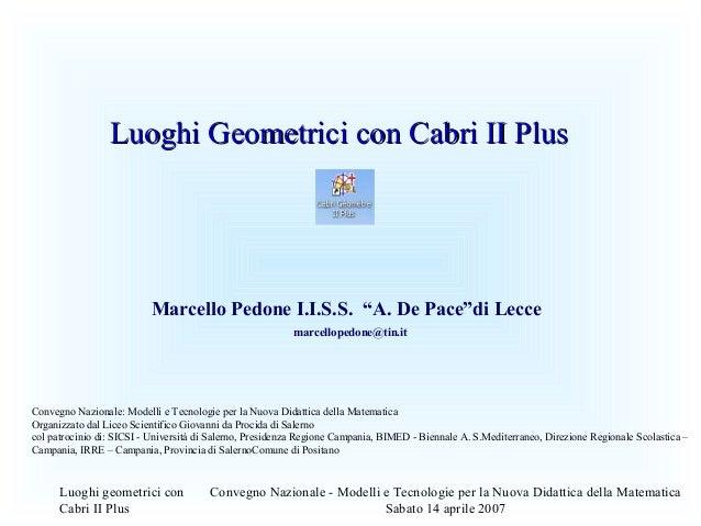 Luoghi geometrici con Cabri II Plus Convegno Nazionale - Modelli e Tecnologie per la Nuova Didattica della Matematica Saba...