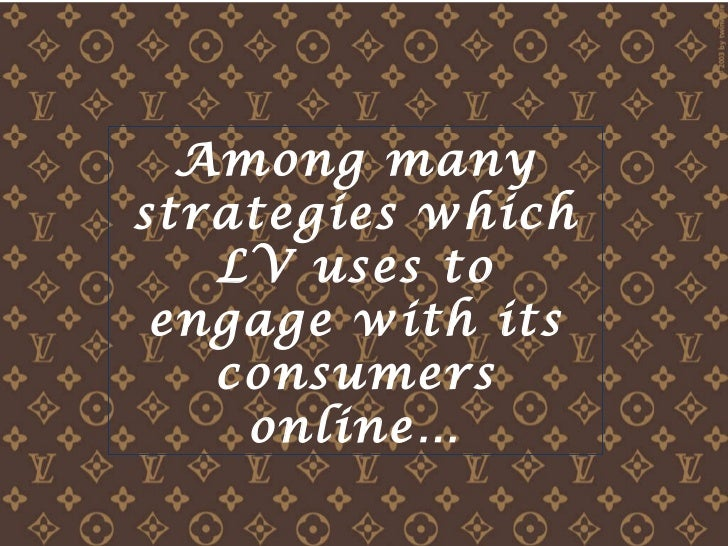 Luois Vuitton, one way to engage with its online consumers