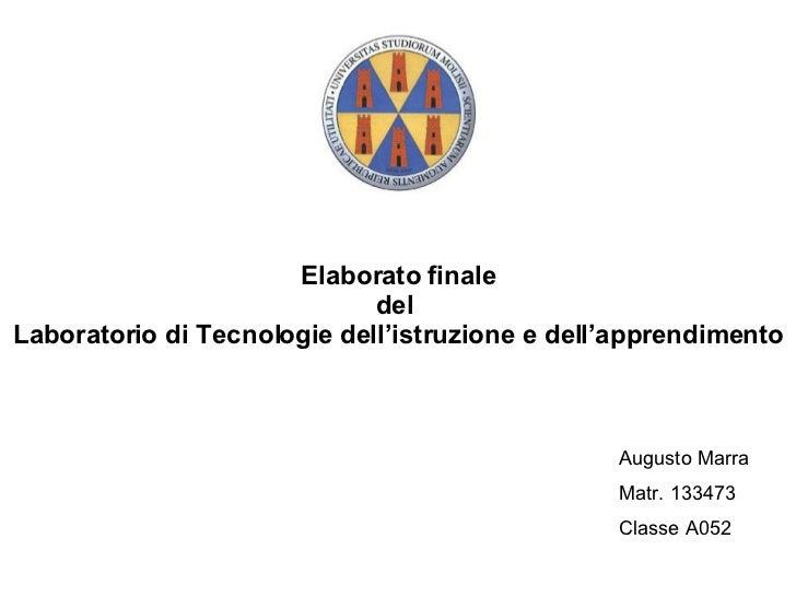 Elaborato finale del  Laboratorio di Tecnologie dell'istruzione e dell'apprendimento Augusto Marra Matr. 133473 Classe A052