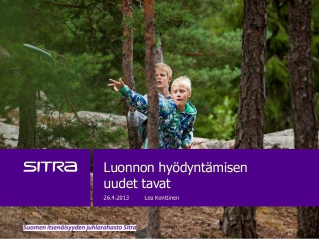 Luonnon hyödyntämisenuudet tavat26.4.2013 Lea Konttinen