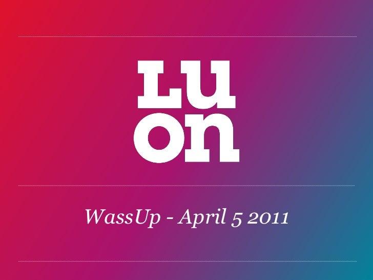 LUON WassUp - April 5 2011