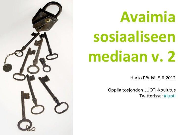 Avaimiasosiaaliseenmediaan v. 2             Harto Pönkä, 5.6.2012  Oppilaitosjohdon LUOTI-koulutus                 Twitter...