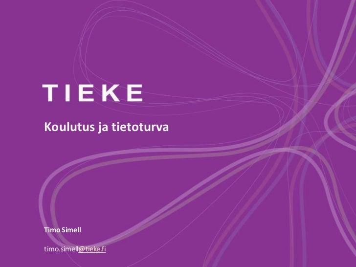 Koulutus ja tietoturvaTimo Simelltimo.simell@tieke.fi