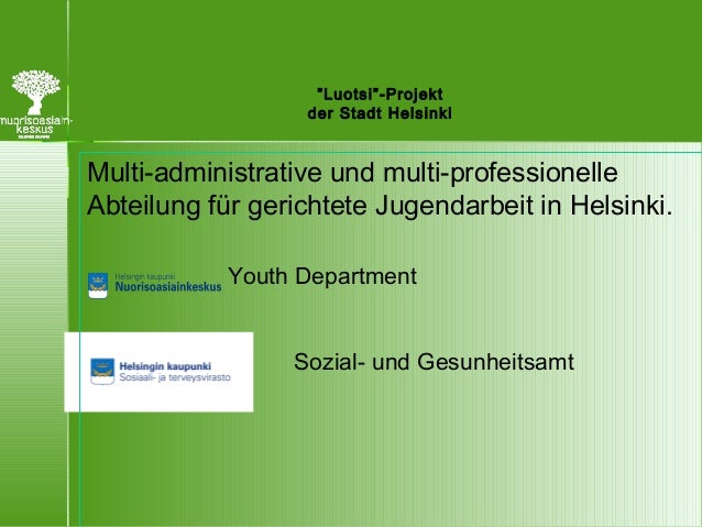 """""""Luotsi""""-Projekt der Stadt Helsinki Multi-administrative und multi-professionelle Abteilung für gerichtete Jugendarbeit in..."""