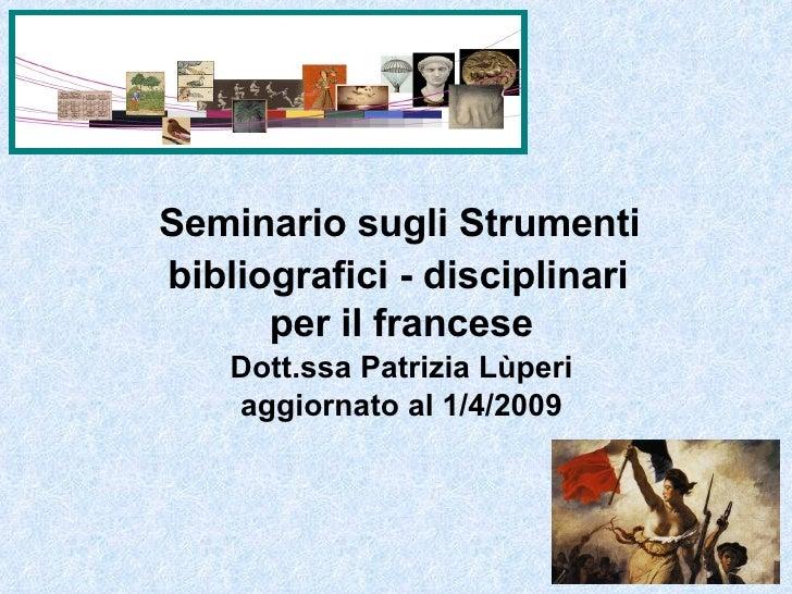 Seminario sugli Strumenti  bibliografici - disciplinari   per il francese Dott.ssa Patrizia Lùperi aggiornato al 1/4/2009