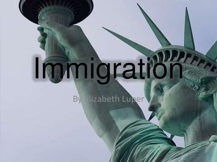 Immigration<br />By Elizabeth Luper<br />