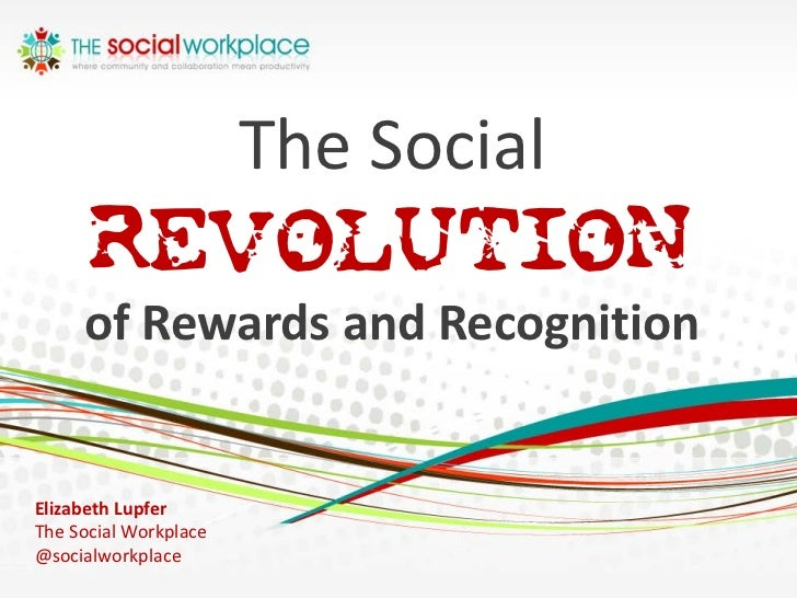 The Social      REVOLUTION     of Rewards and RecognitionElizabeth LupferThe Social Workplace@socialworkplace