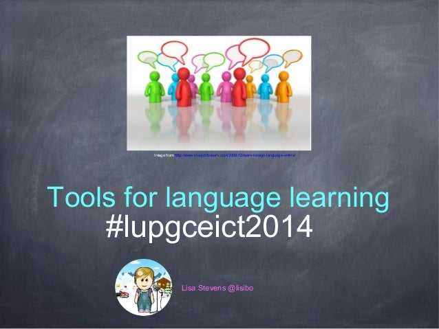 Image from http://www.missiontolearn.com/2009/12/learn-foreign-language-online/  Tools for language learning  #lupgceict20...