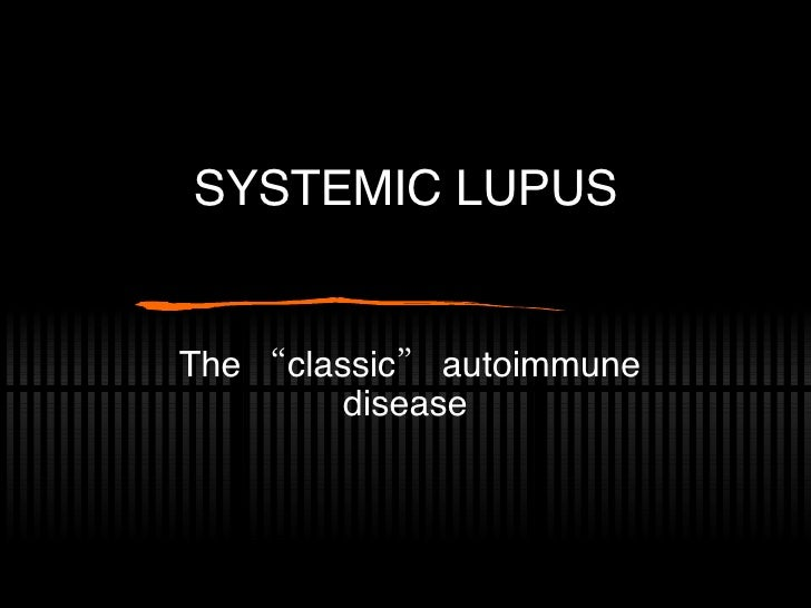 "SYSTEMIC LUPUS The ""classic"" autoimmune disease"