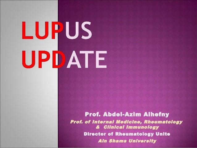 Prof. Abdel-Azim AlhefnyProf. of Internal Medicine, Rheumatology& Clinical ImmunologyDirector of Rheumatology UniteAin Sha...