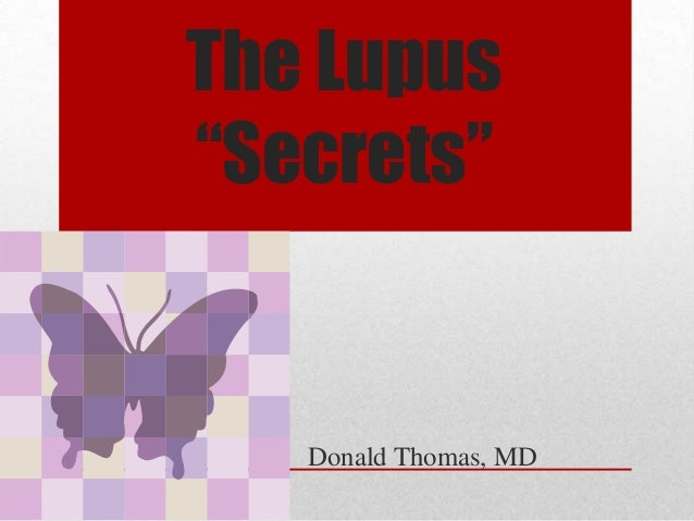 "The Lupus ""Secrets""  Donald Thomas, MD"