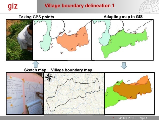 Village boundary delineation 1Taking GPS points                     Adapting map in GIS  Sketch map   Village boundary map...