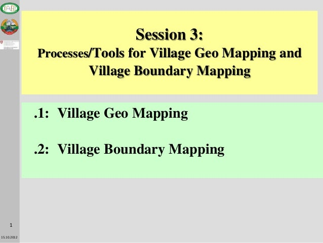 Session 3:             Processes/Tools for Village Geo Mapping and                     Village Boundary Mapping           ...