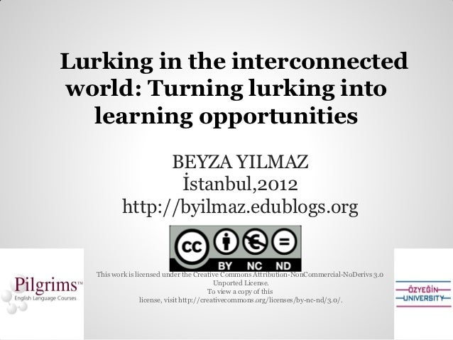 Lurking in the interconnectedworld: Turning lurking into  learning opportunities                BEYZA YILMAZ              ...